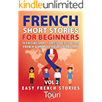 French Short Stories for Beginners: 10 Exciting Short Stories to Easily Learn French & Improve Your Vocabulary (Easy French Stories Book 2) (French Edition)