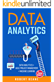 Data Analytics: This Book Includes - Data Analytics AND Agile Project Management AND Machine Learning - A Three Book Bundle
