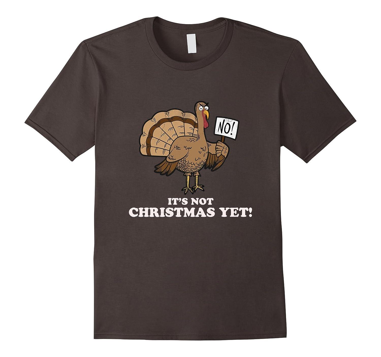 No It\'s Not Christmas Yet! Funny Thanksgiving Tshirt-ANZ - Anztshirt