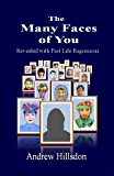 The Many Faces of You. Revealed with Past Life Regression.