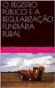 O REGISTRO PÚBLICO E A REGULARIZAÇÃO FUNDIÁRIA RURAL
