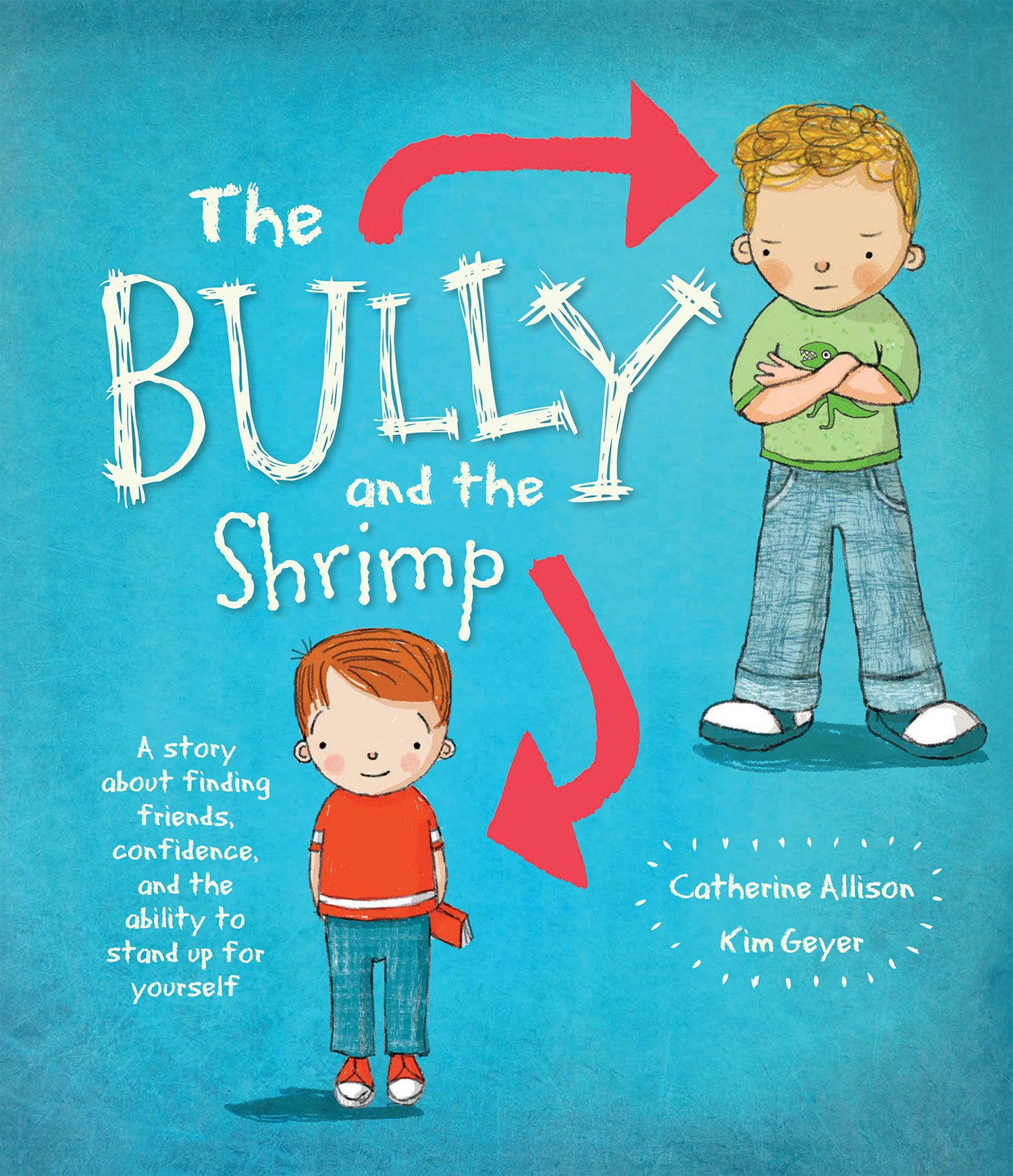 The Bully And The Shrimp: A Story About Finding Friends, Confidence, And The Ability To Stand Up For Yourself pdf epub