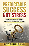 Predictable Success...Not Stress: Preparing Your Students and Yourself for the Future