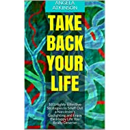 Take Back Your Life: 103 Highly-Effective Strategies to Snuff Out a Narcissist's Gaslighting and Enjoy the Happy Life You Really Deserve (Detoxifying Your Life Book 3)