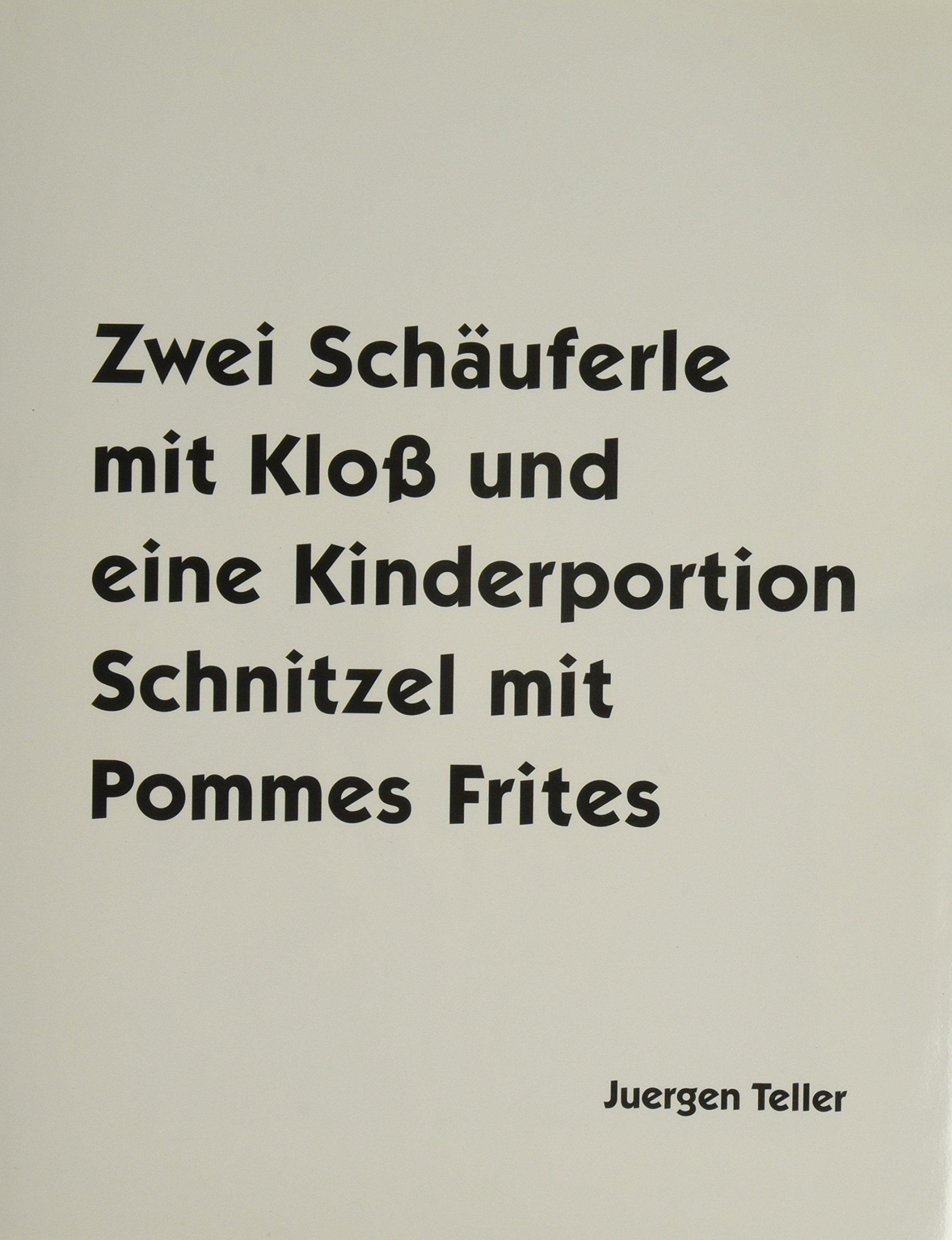 Juergen Teller: Two Porkchops with a Dumpling and One Child's Portion of Schnitzel with Fries pdf epub