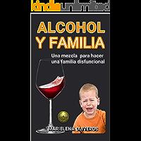 ALCOHOL Y FAMILIA: UNA MEZCLA PARA HACER UNA FAMILIA DISFUNCIONAL