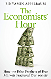 The Economists' Hour: How the False Prophets of Free Markets Fractured Our Society (English Edition)