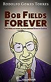 Bob Fields Forever