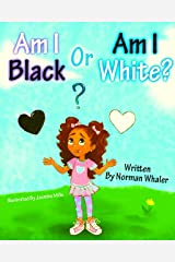 Am I Black or Am I White? Kindle Edition