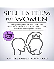 Self Esteem for Women: A Psychologist's Guide to Overcome Self-Doubt, Stress & Anxiety: How to Build Confidence & Happiness Instead (Psychology Self-Help, Book 11)