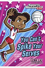 You Can't Spike Your Serves (Sports Illustrated Kids Victory School Superstars) Kindle Edition