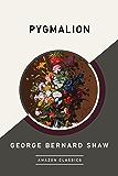 Pygmalion (AmazonClassics Edition) (English Edition)