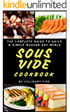 Sous Vide Cookbook: The Complete Guide to Quick & Simple Modern Day Meals