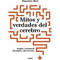 Mitos y verdades del cerebro: Limpar el mundo de falsedades y otras historias (Contextos)