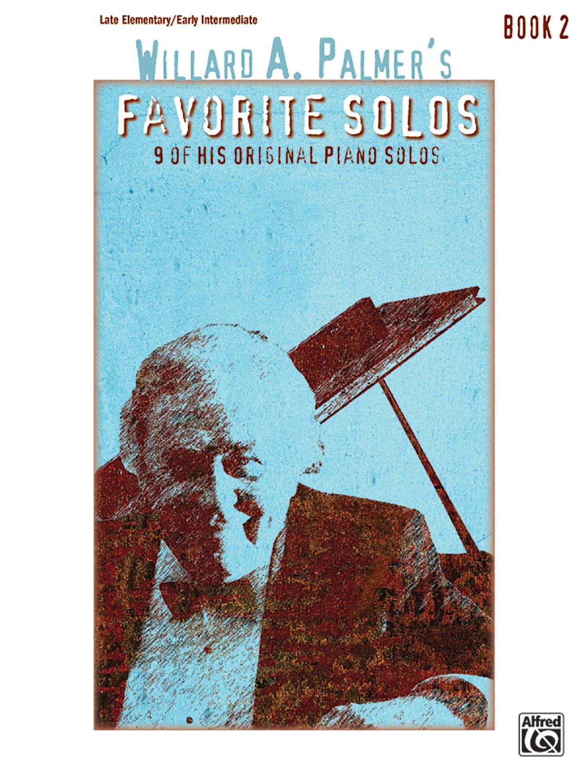 Willard A. Palmer's Favorite Solos, Bk 2: 9 of His Original Piano Solos pdf