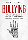 Bullying: Real And Lasting Ways To Stop Bullies, Stand Up For Yourself & Overcome Fear (Depression, Bullying in School…