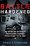Battle Hardened: An Infantry Officer's Harrowing Journey from D-Day to V-E Day
