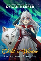 Child of Winter: A Coming of Age Middle Grade Fantasy Novel (The Aurora Chronicles Book 1) Kindle Edition