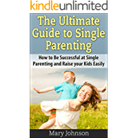 Single Mom: The Ultimate Guide to Single Parenting: How to Be Successful at Single Parenting and Raise your Kids Easily (Single Mom Books)