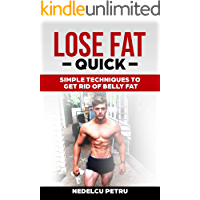 LOSE FAT QUICK:SIMPLE TECHNIQUES TO GET RID OF BELLY FAT FAST (Lose Weight,Get In Shape,Get Ripped,Look Good)