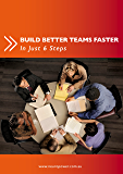 Build Better Teams Faster in Just 6 Steps