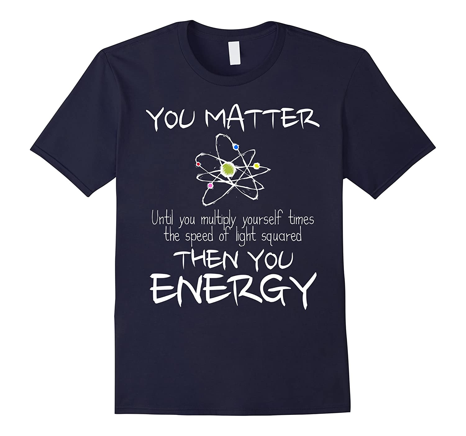 You Matter Then You Energy Funny Science Math Physic T-Shirt-Art
