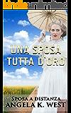 Sposa a distanza: Una sposa tutta d'oro (Romanzo Rosa Storico, Western, Motivazionale e Pulito) (Letteratura Femminile New Adult Matrimonio Selvaggio West)