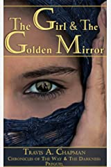 The Girl & the Golden Mirror: Chronicles of the Way & the Darkness: Prequel (Chronicles of the Way and the Darkness Book 0) Kindle Edition