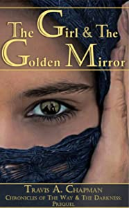 The Girl & the Golden Mirror: Chronicles of the Way & the Darkness: Prequel (Chronicles of the Way and the Darkness Book 0)