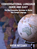 Conversational Language Quick and Easy: The Most Innovative Technique to Master Any Foreign Language (English Edition)