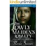 The Lowly Maiden's Loyalty: A Historical Victorian Saga