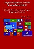 So gehts: Gruppenrichtlinien mit Windows Server 2012 R2: Entwurf, Implementation und Verwaltung von Gruppenrichtlinienobjekten
