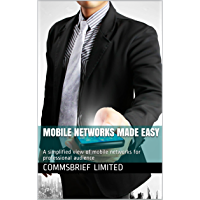 MOBILE NETWORKS MADE EASY: A simplified view of mobile networks for professional audience (Mobile cellular networks Book…