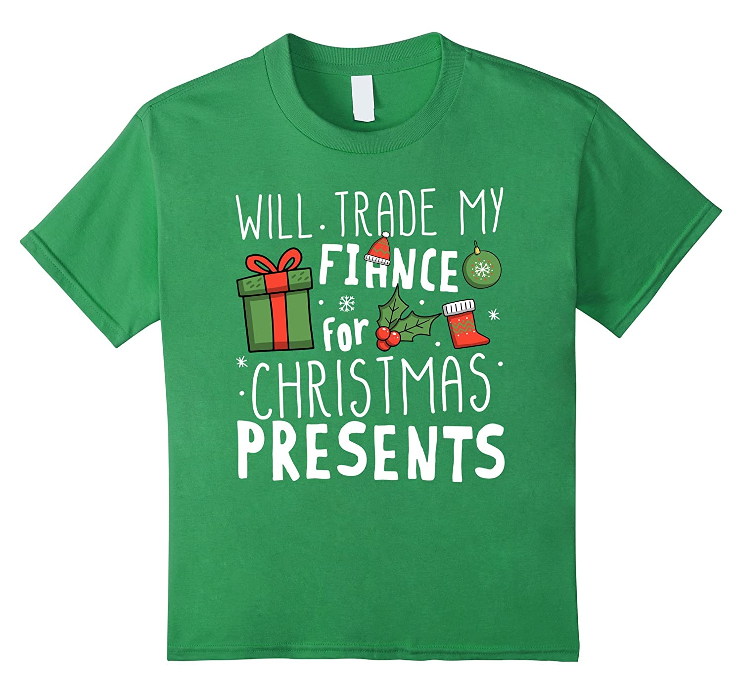 Amazon.com: Will Trade My Fiance For Christmas Presents T-Shirt ...