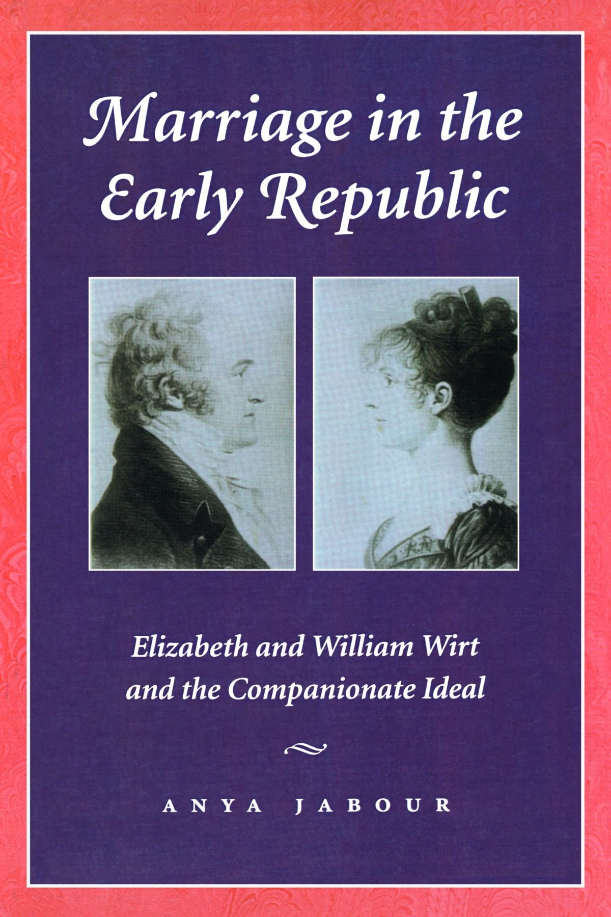 Read Online Marriage in the Early Republic: Elizabeth and William Wirt and the Companionate Ideal (Gender Relations in the American Experience) PDF