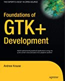 Foundations of GTK+ Development (Expert's Voice in Open Source)