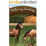 Gathering Goodness: Faith, Family, Friends & Horses (Faith, Family, Friends & Horses in Appleridge Book 1)