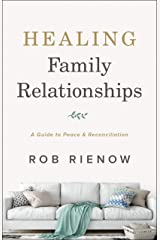 Healing Family Relationships: A Guide to Peace and Reconciliation Kindle Edition