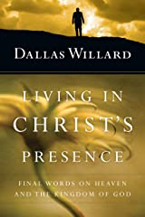 Living in Christ's Presence: Final Words on Heaven and the Kingdom of God Kindle Edition