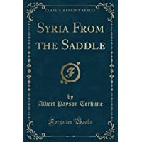 Syria from the Saddle (Classic Reprint)