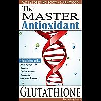 The Master Antioxidant Glutathione (English Edition)