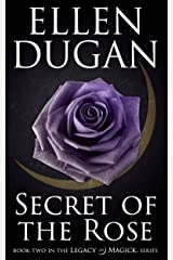 Secret Of The Rose (Legacy Of Magick Series, Book 2) Kindle Edition