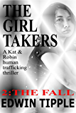 THE GIRL TAKERS A Kat & Robin human trafficking thrillerPart 2 The Fall: Part 2: The Fall