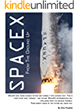 SpaceX From The Ground Up: 4th Edition