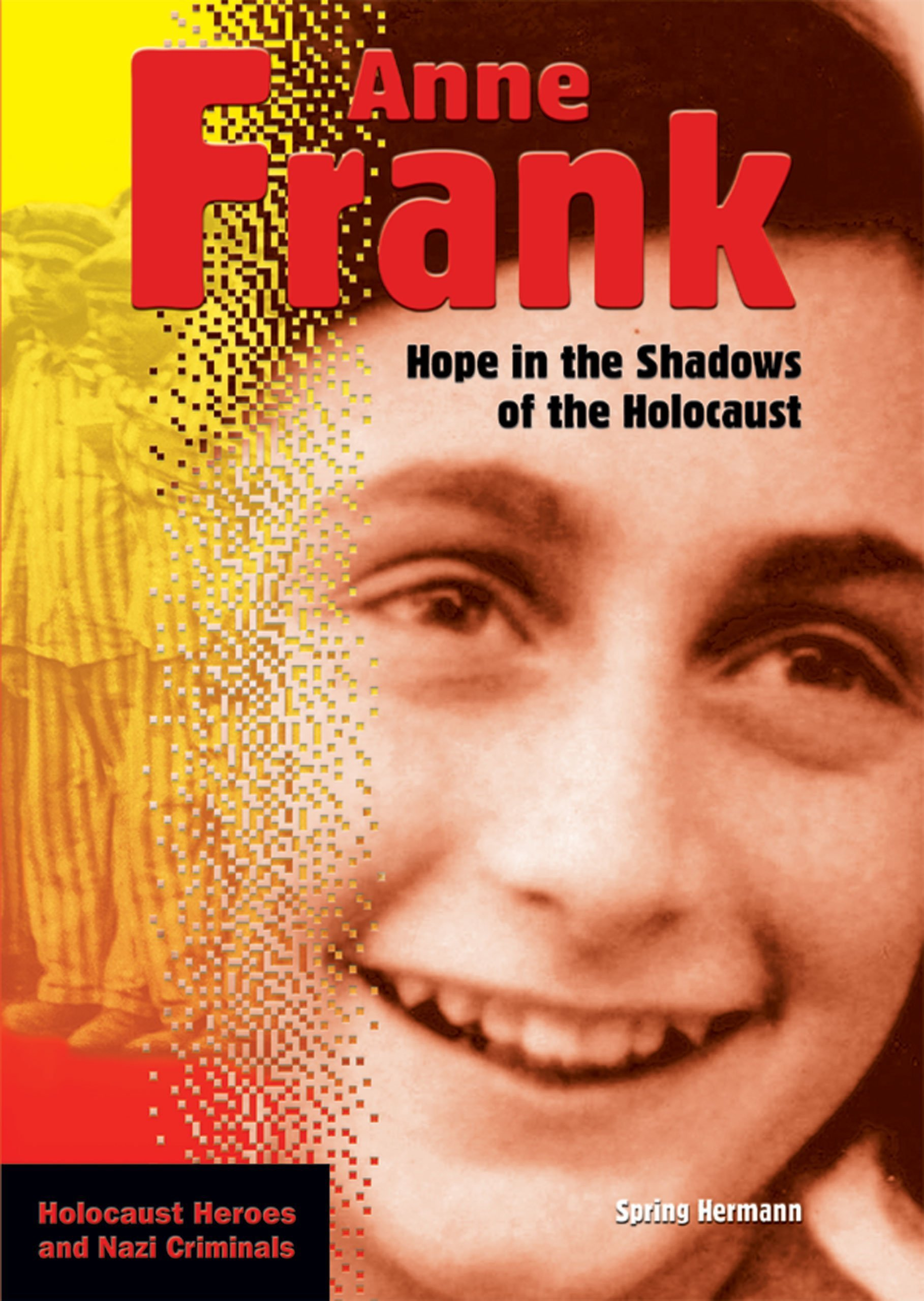 Read Online Anne Frank: Hope In The Shadows Of The Holocaust (HOLOCAUST HEROES AND NAZI CRIMINALS) pdf