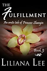The Fulfillment: (Erotic Historical Romance) (Princess Shanyin Book 3)