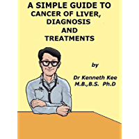 A Simple Guide to Liver Cancer, Diagnosis and Treatment (A Simple Guide to Medical Conditions)