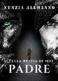 Quella Bestia di Mio Padre: Romanzo paranormal thriller | Urban fantasy |  L'inferno spalanca le sue porte e soltanto un uomo potrà richiuderle (Venator)