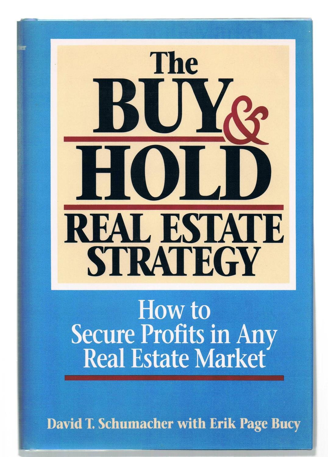 The Buy and Hold Real Estate Strategy: How to Secure Profits in Any Real Estate Market