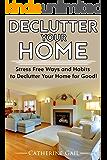Declutter Your Home: Declutter your home, Reduce stress and Organize your home ( Minamilist, Minamilism, Organize, save money, lower stress, simplify, save space, more minamilistic, De clutter